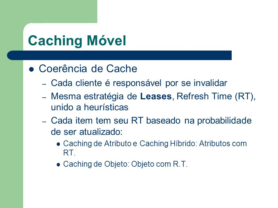 Caching Móvel Estimativa do RT – X: item do cache – dx: duração da inter-chegada entre escritas – dx: média de Dx – Sx: desvio padrão – βx: frequência de atualização de x RT = dx + βx.Sx t 0 5 10 15 20 25 30 35 W(x) W(X) = Write (X)