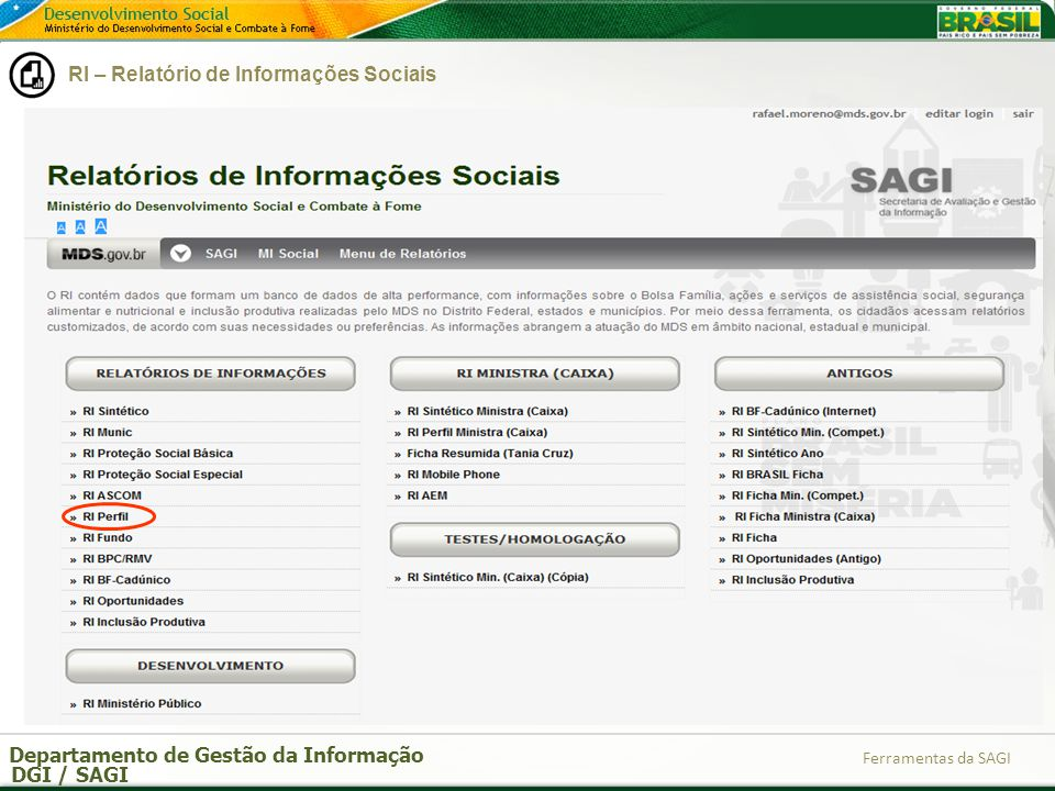 Departamento de Gestão da Informação DGI / SAGI Ferramentas da SAGI Contém dados gerais do município/estado e o repasse financeiro do Brasil, estados e municípios dos principais programas de Transferência de Renda e Assistência Social de Segurança Alimentar.