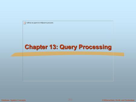 ©Silberschatz, Korth and SudarshanDatabase System Concepts 21.1 Chapter 13: Query Processing.