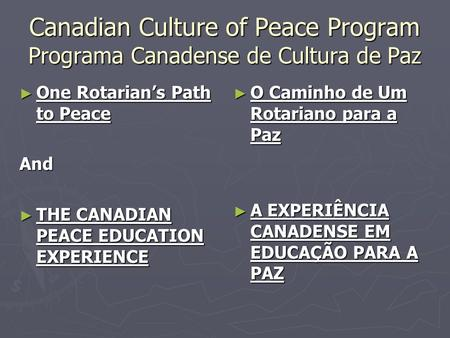 Canadian Culture of Peace Program Programa Canadense de Cultura de Paz ► One Rotarian's Path to Peace And ► THE CANADIAN PEACE EDUCATION EXPERIENCE ► O.