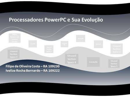 Processadores PowerPC e Sua Evolução Filipe de Oliveira Costa – RA 109230 Ivelize Rocha Bernardo – RA 109222 Unused Section Space 3 Unused Section Space.