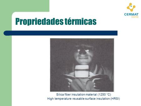 Propriedades térmicas Silica fiber insulation material (1250 °C) High temperature reusable surface insulation (HRSI)