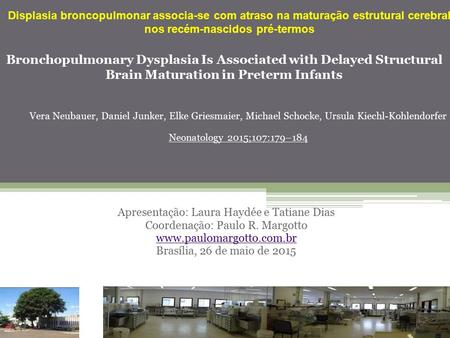 Bronchopulmonary Dysplasia Is Associated with Delayed Structural Brain Maturation in Preterm Infants Apresentação: Laura Haydée e Tatiane Dias Coordenação: