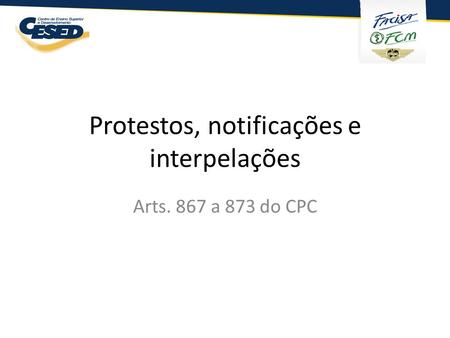 Protestos, notificações e interpelações Arts. 867 a 873 do CPC.