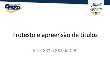 Protesto e apreensão de títulos Arts. 882 a 887 do CPC.