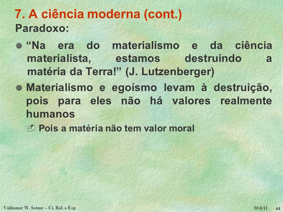 30/6/11 Valdemar W.Setzer – Ci. Rel. e Esp. 45 7.
