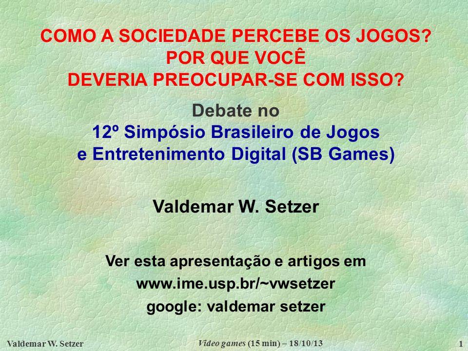 Valdemar W. Setzer Video games (15 min) – (18/10/13) 2