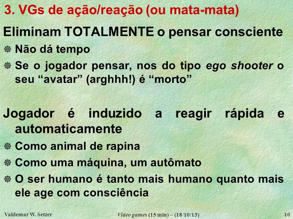 3.VGs de ação/reação (ou mata-mata) (cont.) Origem (cf.