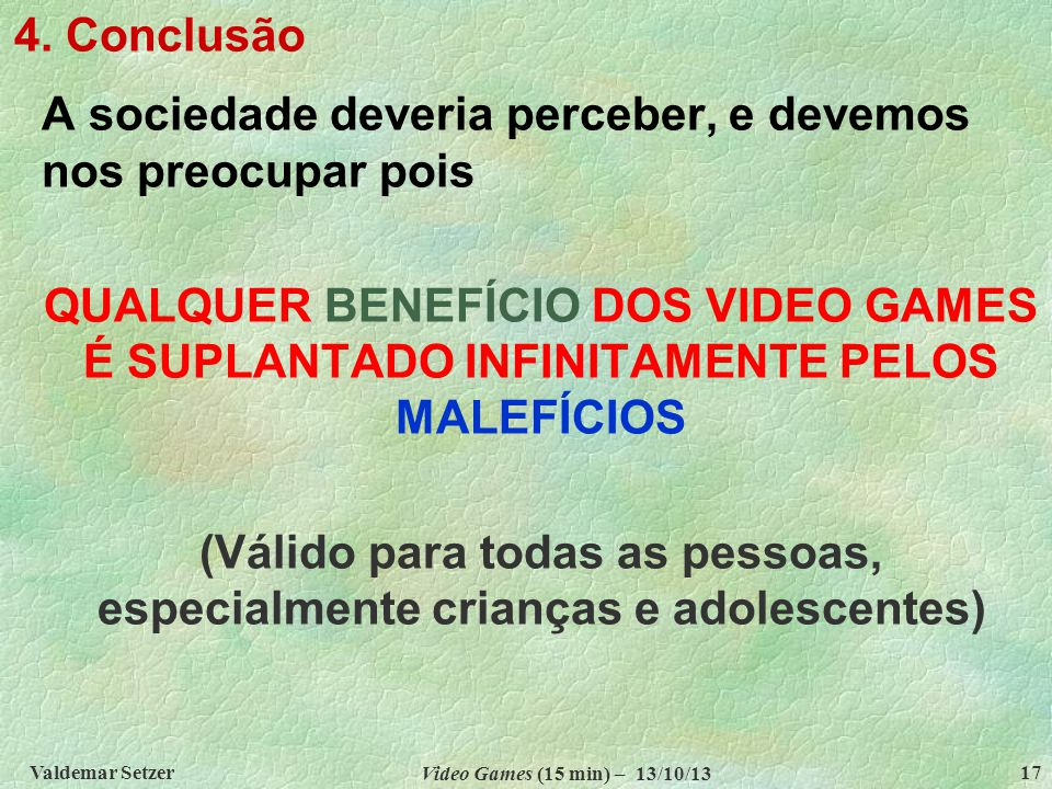 Valdemar W.Setzer Video Games (15 min) – 13/10/13 18 4.
