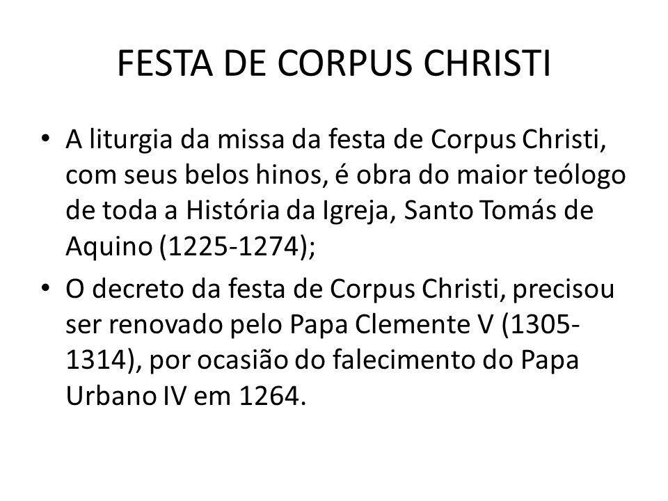 FESTA DE CORPUS CHRISTI A festa de Corpus Christi no começo só estava em uso em algumas Igrejas somente a partir do século XIV teve o seu caráter definitivo.