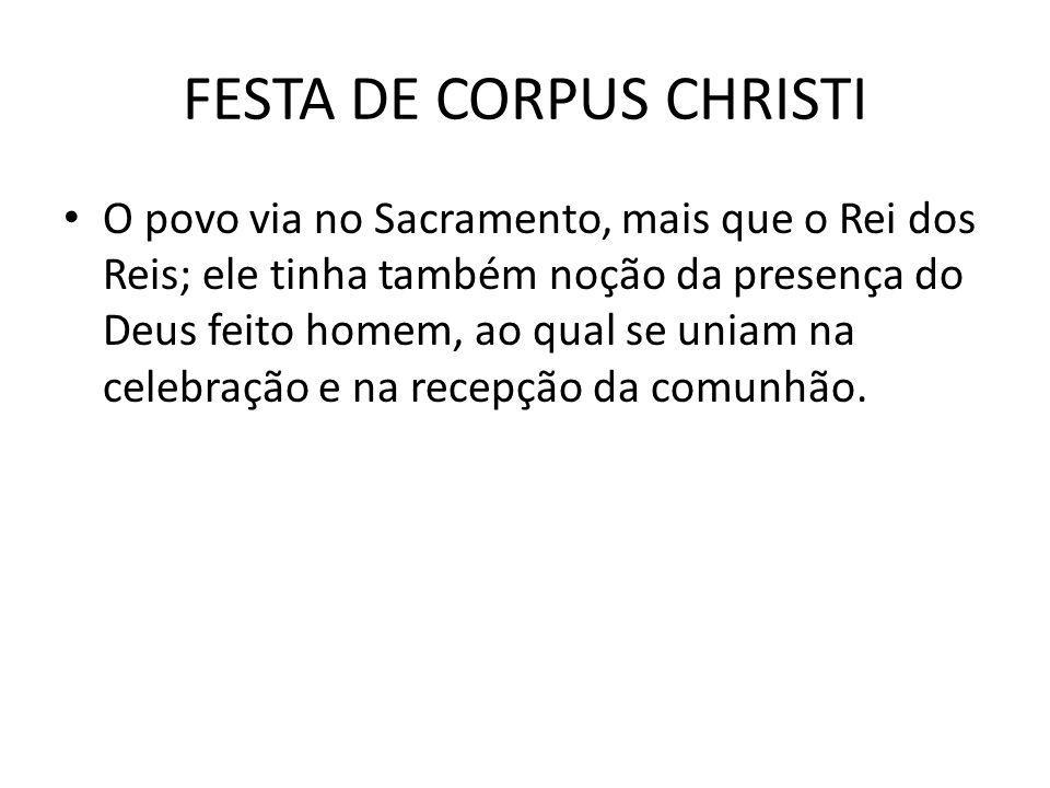 FESTA DE CORPUS CHRISTI NO BRASIL No Brasil, a festa de Corpus Christi, passou a integrar o calendário religioso de Brasília em 1961, quando uma pequena procissão saiu da Igreja de Madureira de Santo Antônio e seguiu até a Igrejinha de Nossa Senhora de Fátima.