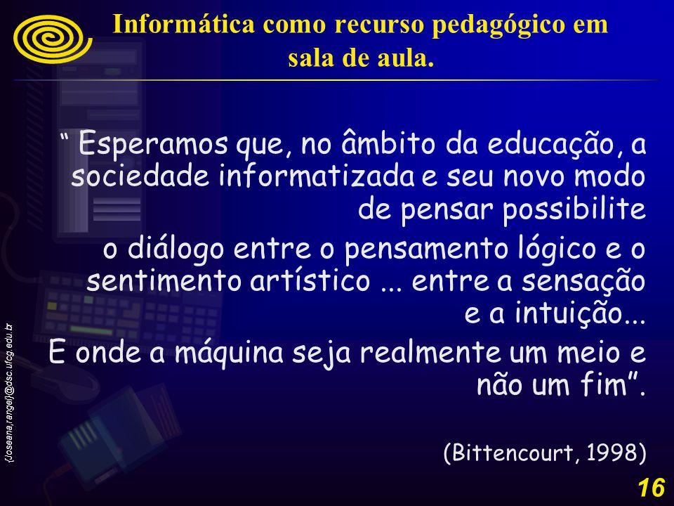 {Joseana,rangel}@dsc.ufcg.edu.br 17 Conhecimento é Poder e o Computador pode atuar como um extensor desse poder.