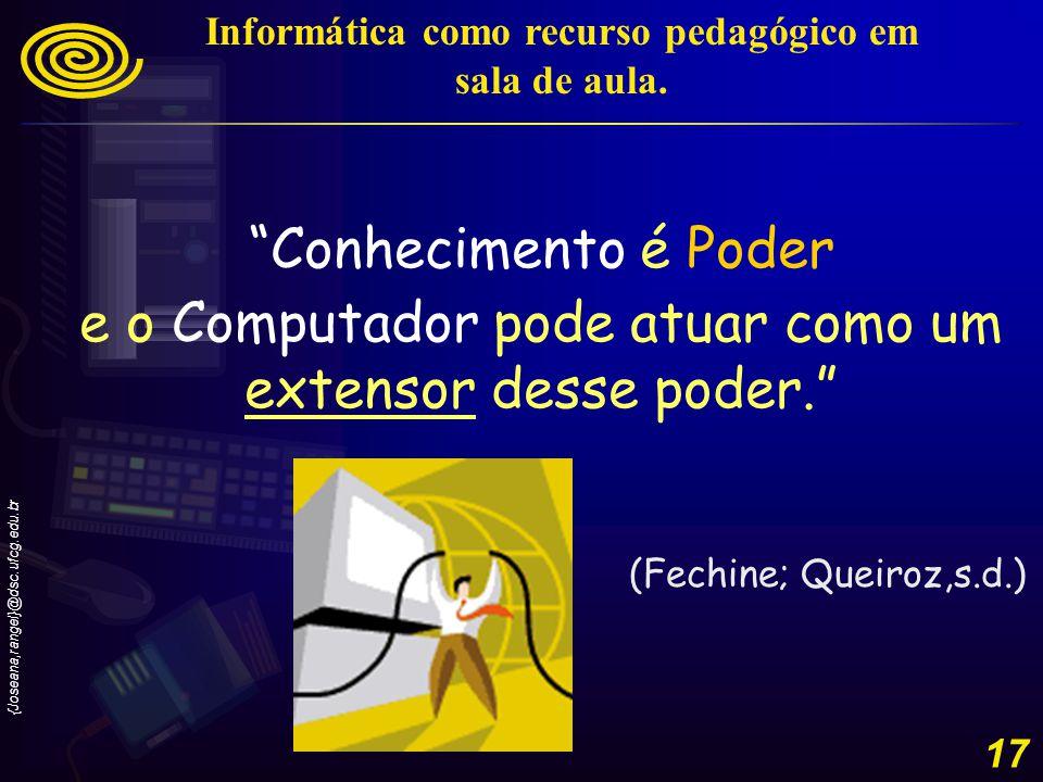 {Joseana,rangel}@dsc.ufcg.edu.br 18 Informação Comunicação Sociedade Moderna Poder Informática como recurso pedagógico em sala de aula.