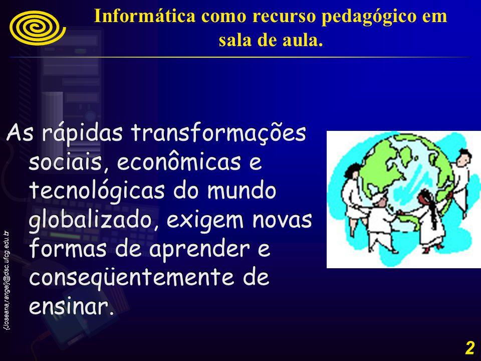 {Joseana,rangel}@dsc.ufcg.edu.br 3 Informática como recurso pedagógico em sala de aula.