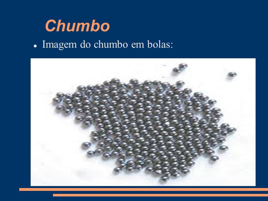 CURIOSIDADES DO CHUMBO Ele foi um dos primeiros metais a ser trabalhado pelo homem.