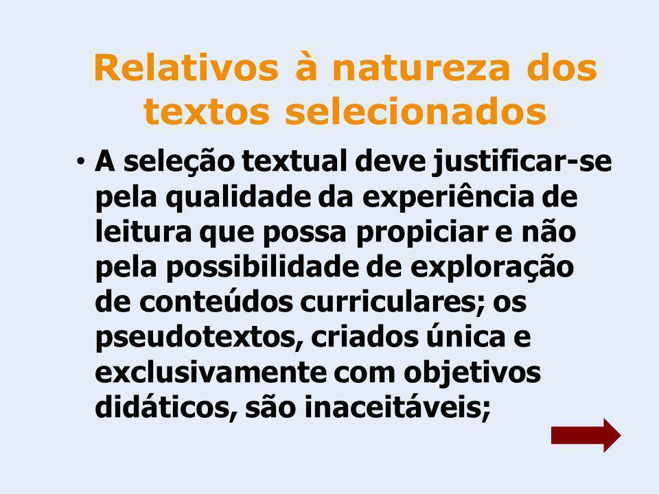 Os gêneros discursivos presentes na coleção devem ser representativos da heterogeneidade do mundo da escrita, inclusive no que diz respeito a registros, estilos e variedades (sociais e regionais) do Português;