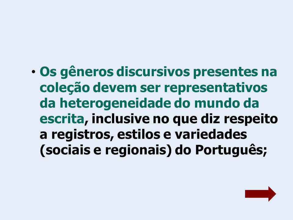 Os textos da tradição literária de língua portuguesa são imprescindíveis, especialmente os da literatura brasileira; Os autores devem ser representativos de diferentes tendências, estilos e/ou movimentos;