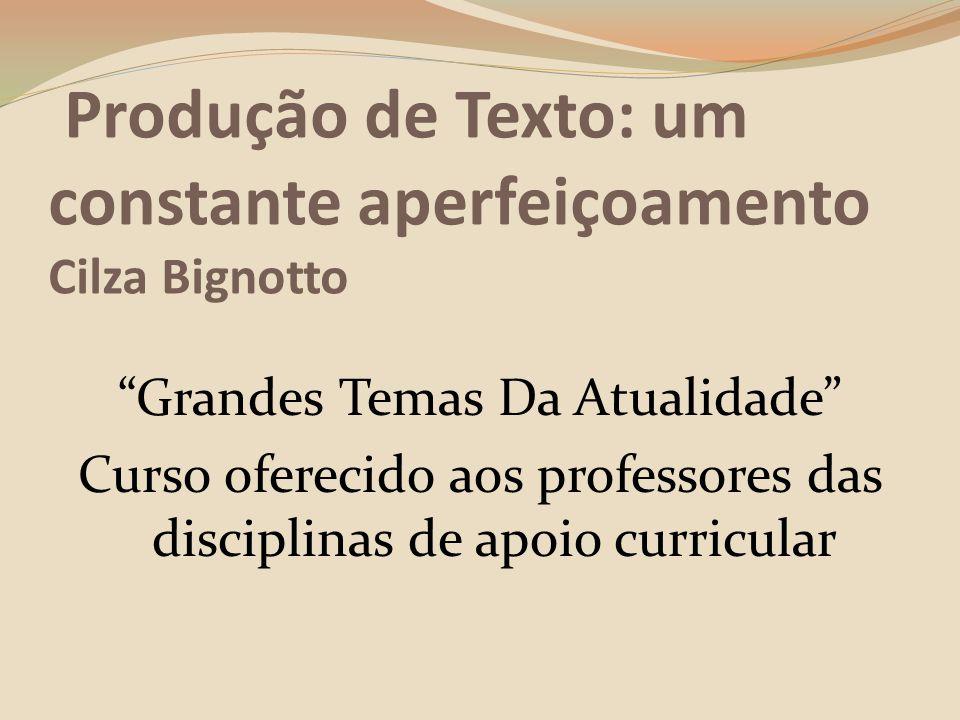 Correção dos textos Adequação ao gênero exigido; Abordagem do tema e uso da coletânea; Argumentação; Coesão; Linguagem.