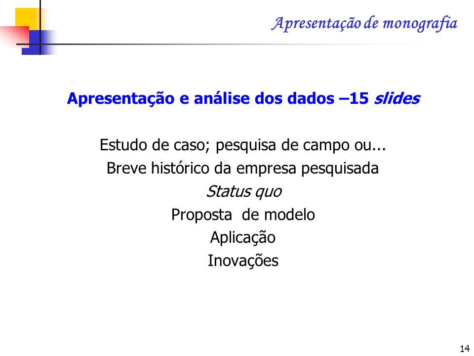 15 Slides finais – 5 slides Conclusões e recomendações para trabalhos futuros.