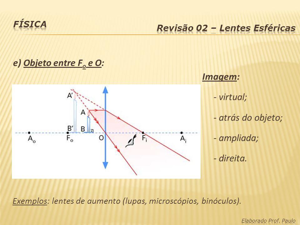 Imagens - Lentes Divergentes (caso único): Imagem: - virtual; - entre F i e O; - reduzida; - direita.