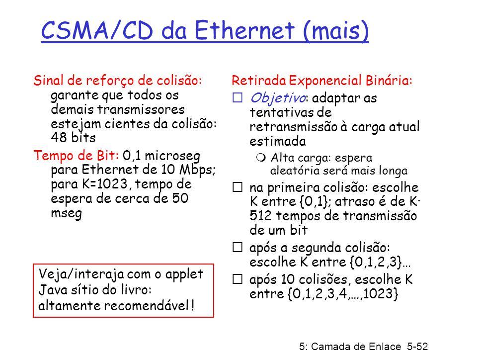 5: Camada de Enlace 5-53 Eficiência do CSMA/CD t prop = atraso máximo de prop.