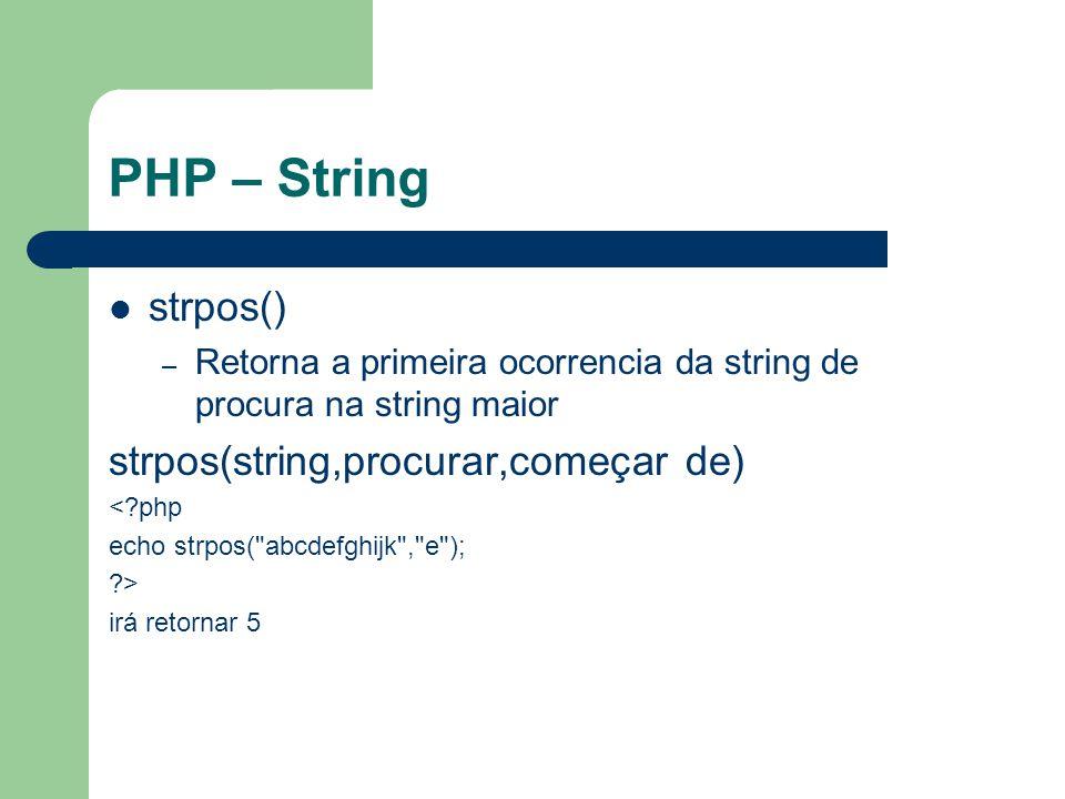 PHP – String strtolower() – converte uma string para letras minusculas strtoupper() – converte uma string para letras maiusculas <?php echo strtolower( uFpR ); echo strtoupper( uFpR ); ?> ufpr UFPR