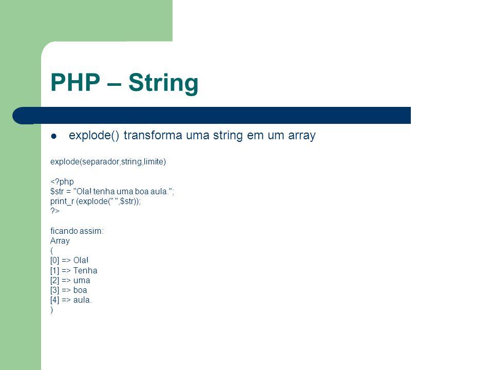 PHP – String implode() – cria uma string a partir de um array implode(separador,array) <?php $arr = array( Ola! , Tenha , uma , boa , aula ); echo implode( ,$arr); ?> teremos: Ola.