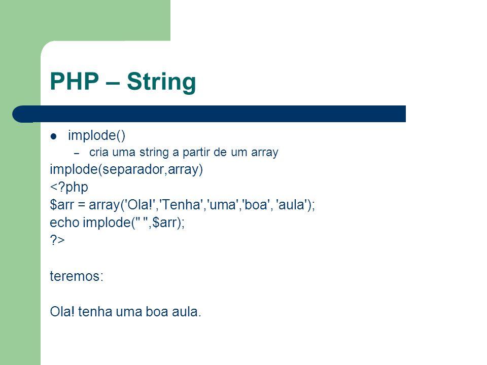 PHP – String nl2br() – Insere no lugar de \n (quebra de linha) nl2br(string) <?php echo nl2br( uma linha.\n outra linha. ); ?> resultado: uma linha.