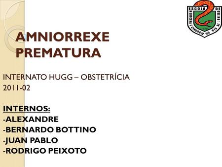 AMNIORREXE PREMATURA INTERNATO HUGG – OBSTETRÍCIA INTERNOS:
