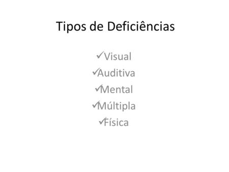 Tipos de Deficiências Visual Auditiva Mental Múltipla Física.