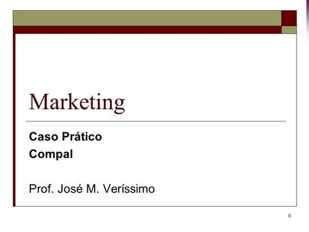 0 Marketing Caso Prático Compal Prof. José M. Veríssimo.