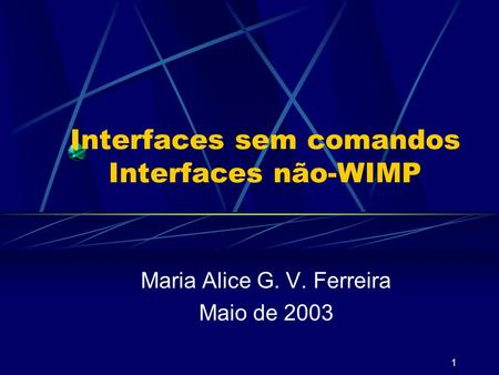 1 Interfaces sem comandos Interfaces não-WIMP Maria Alice G. V. Ferreira Maio de 2003.