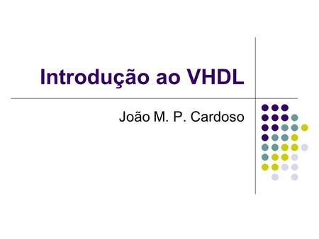 Introdução ao VHDL João M. P. Cardoso. Um Contador de 0 a 7 library IEEE; use IEEE.STD_LOGIC_1164.ALL; use IEEE.STD_LOGIC_ARITH.ALL; use IEEE.STD_LOGIC_UNSIGNED.ALL;