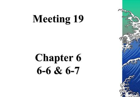 Meeting 19 Chapter 6 6-6 & 6-7.