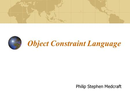 Object Constraint Language Philip Stephen Medcraft.