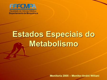 Estados Especiais do Metabolismo Departamento de Bioquímica Monitoria 2005 – Monitor André Willani.