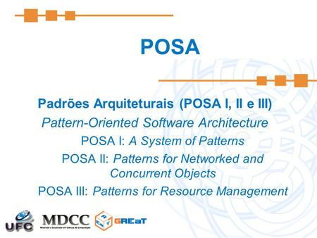 POSA Padrões Arquiteturais (POSA I, II e III) Pattern-Oriented Software Architecture POSA I: A System of Patterns POSA II: Patterns for Networked and Concurrent.