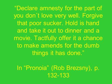 """Declare amnesty for the part of you don´t love very well"