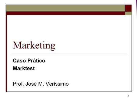 0 Marketing Caso Prático Marktest Prof. José M. Veríssimo.