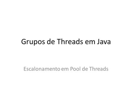 Grupos de Threads em Java