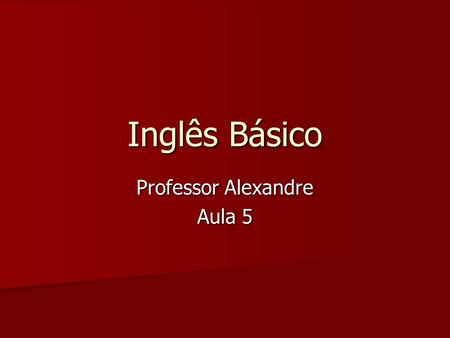 Inglês Básico Professor Alexandre Aula 5. The Past Continuous Tense Forma-se com o verbo to be (past tense) + o verbo principal no infinitivo sem to acrescido.
