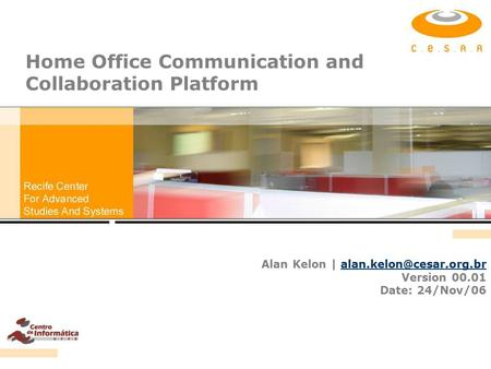 Home Office Communication and Collaboration Platform Alan Kelon | Version 00.01 Date:
