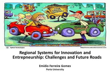 Regional Systems for Innovation and Entrepneurship: Challenges and Future Roads Emídio Ferreira Gomes Porto University.