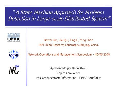Kewei Sun, Jie Qiu, Ying Li, Ying Chen IBM China Research Laboratory, Beijing, China. Network Operations and Management Symposium - NOMS 2008 Apresentado.