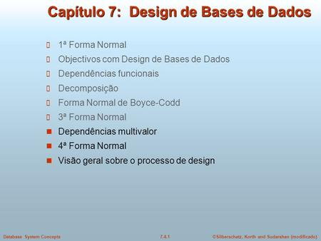 ©Silberschatz, Korth and Sudarshan (modificado)7.4.1Database System Concepts Capítulo 7: Design de Bases de Dados 1ª Forma Normal Objectivos com Design.