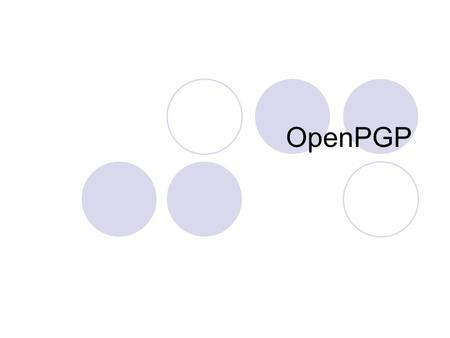 OpenPGP. OpenPGP is a non-proprietary protocol for encrypting email using public key cryptography. It is based on PGP as originally developed by Phil.