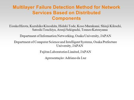 Multilayer Failure Detection Method for Network Services Based on Distributed Components Eisuke Hirota, Kazuhiko Kinoshita, Hideki Tode, Koso Murakami,