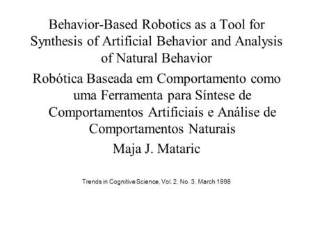 Behavior-Based Robotics as a Tool for Synthesis of Artificial Behavior and Analysis of Natural Behavior Robótica Baseada em Comportamento como uma Ferramenta.