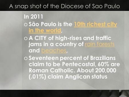 A snap shot of the Diocese of Sao Paulo In 2011 o São Paulo is the 10th richest city in the world,10th richest city in the world o A CITY of high-rises.