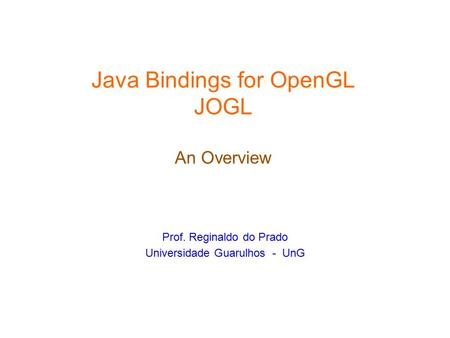 Java Bindings for OpenGL JOGL An Overview